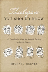 Theologians You Should Know by Michael Reeves
