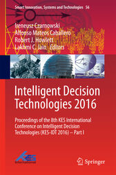 Intelligent Decision Technologies 2016: Proceedings of the 8th KES International Conference on Intelligent Decision Technologies (KES-IDT 2016) – Part I