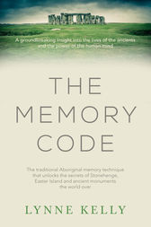 The Memory Code: The traditional Aboriginal memory technique that unlocks the secrets of Stonehenge, Easter Island and ancient monuments the world over