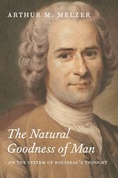 The Natural Goodness of Man by Arthur M. Melzer