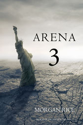 Arena 3 (Book #3 in the Survival Trilogy) by Morgan Rice