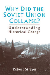Why Did the Soviet Union Collapse?: Understanding Historical Change by Robert Strayer
