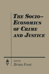 The Socio-economics of Crime and Justice by Brian Forst