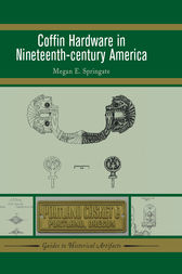 Coffin Hardware in Nineteenth-century America by Megan E Springate