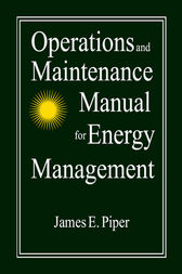 Operations and Maintenance Manual for Energy Management by James E. Piper