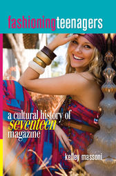 Fashioning Teenagers: A Cultural History of Seventeen Magazine