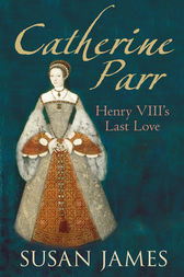 Catherine Parr by Susan James