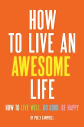 How to Live an Awesome Life by Polly Campbell