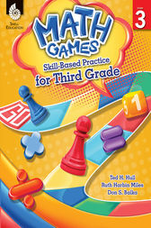 Math Games: Skill-Based Practice for Third Grade by Ted H. Hull