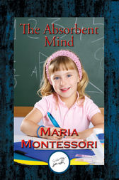 The Absorbent Mind by Maria Montessori