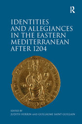 Identities and Allegiances in the Eastern Mediterranean after 1204 by Guillaume Saint-Guillain