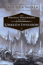 The Prince Warriors and the Unseen Invasion by Priscilla Shirer