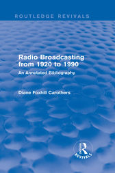 Routledge Revivals: Radio Broadcasting from 1920 to 1990 (1991) by Diane Foxhill Carothers