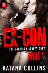 Ex-Con: Part 1 by Katana Collins
