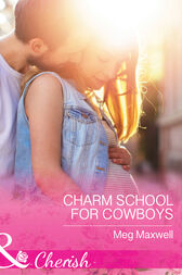Charm School For Cowboys (Mills & Boon Cherish) (Hurley's Homestyle Kitchen, Book 5) by Meg Maxwell