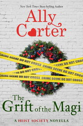 A Heist Society Christmas Story: The Grift of the Magi by Ally Carter