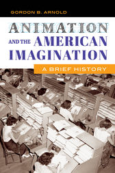 Animation and the American Imagination: A Brief History by Gordon Arnold