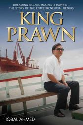 King Prawn - Dreaming Big and Making It Happen: The Story of the Entreprenurial Genius by Iqbal Ahmed