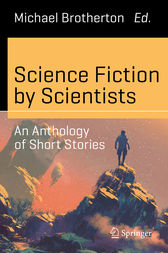 Science Fiction by Scientists by Michael Brotherton