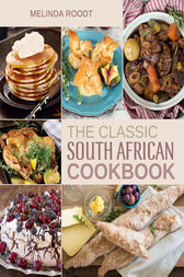 The Classic South African Cookbook by Melinda Roodt