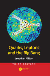 Quarks, Leptons and the Big Bang, Third Edition by Jonathan Allday