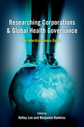 Researching Corporations and Global Health Governance by Kelley Lee
