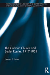 The Catholic Church and Soviet Russia, 1917-39 by Dennis J. Dunn