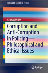 Corruption and Anti-Corruption in Policing—Philosophical and Ethical Issues by Seumas Miller