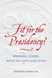 Fit for the Presidency? by Seymour Morris