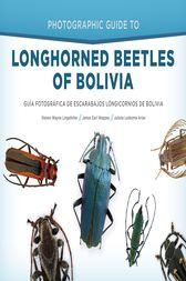 Photographic Guide to Longhorned Beetles of Bolivia by Steven Wayne Lingafelter