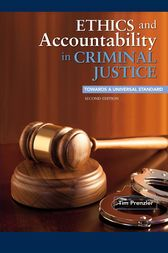Ethics and Accountability in Criminal Justice: Towards a Universal Standard - SECOND EDITION by Tim Prenzler