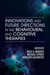 Innovations and Future Directions in the Behavioural and Cognitive Therapies by Ross G. Menzies