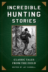 Incredible Hunting Stories by Jay Cassell