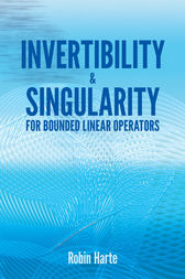 Invertibility and Singularity for Bounded Linear Operators by Robin Harte