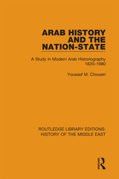 Arab History and the Nation-State by Youssef M. Choueiri