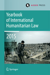 Yearbook of International Humanitarian Law  Volume 18, 2015 by Terry D. Gill