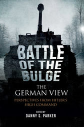 The Battle of the Bulge: The German View by Danny S. Parker
