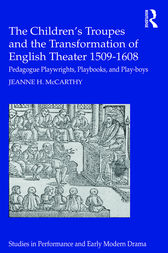 The Children's Troupes and the Transformation of English Theater 1509-1608 by Jeanne McCarthy