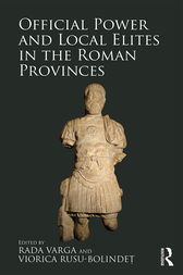 Official Power and Local Elites in the Roman Provinces by Rada Varga