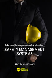 Risk-based, Management-led, Audit-driven, Safety Management Systems by Ron C. McKinnon