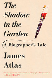 The Shadow in the Garden by James Atlas