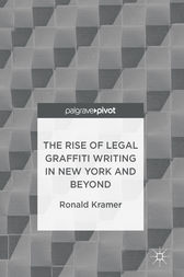 The Rise of Legal Graffiti Writing in New York and Beyond by Ronald Kramer