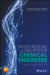 Process Modeling and Simulation for Chemical Engineers by Simant R. Upreti