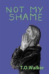 Not My Shame by T.O. Walker