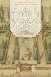 Foreign Trends in American Gardens by Raffaella Fabiani Giannetto