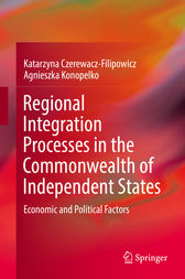 Regional Integration Processes in the Commonwealth of Independent States by Katarzyna Czerewacz-Filipowicz