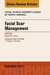 Facial Scar Management, An Issue of Facial Plastic Surgery Clinics of North America, E-Book by David B. Hom