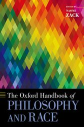 The Oxford Handbook of Philosophy and Race by Naomi Zack