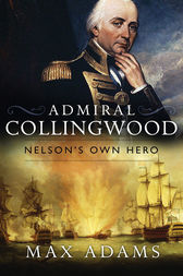 Admiral Collingwood: Nelson's Own Hero by Max Adams