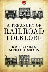 A Treasury of Railroad Folklore by B.A. Botkin